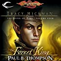 The Forest King: Dragonlance: Tracy Hickman Presents: The Anvil of Time, Book 4 Audiobook by Paul B. Thompson Narrated by James Langton