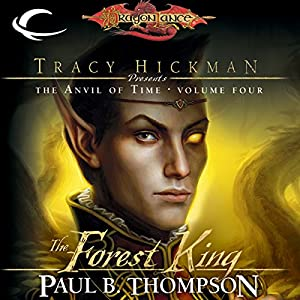 The Forest King: Dragonlance: Tracy Hickman Presents: The Anvil of Time, Book 4 | [Paul B. Thompson]