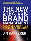 img - for The New Strategic Brand Management: Advanced Insights and Strategic Thinking (New Strategic Brand Management: Creating & Sustaining Brand Equity) book / textbook / text book