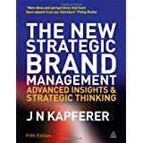 The New Strategic Brand Management: Advanced Insights and Strategic Thinking (New Strategic Brand Management: Creating & Sustaining Brand Equity) ~ Jean-No�l Kapferer