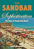 img - for From Sandbar to Sophistication: The Story of Sunny Isles Beach book / textbook / text book