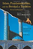 Islam, Fundamentalism, and the Betrayal of Tradition, Revised and Expanded: Essays by Western Muslim Scholars (Library of Perennial Philosophy the Perennial Philosophy)