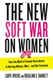 The New Soft War on Women: How the Myth of Female Ascendance Is Hurting Women, Men--and Our Economy