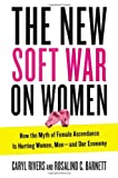 The New Soft War on Women: How the Myth of Female Ascendance Is Hurting Women, Men—and Our Economy