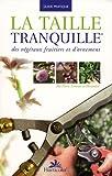 echange, troc Pierre Trioreau - La taille tranquille des végétaux fruitiers et d'ornement