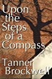Upon the Steps of a Compass (The Poetry of Tanner Brockwell)