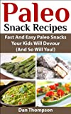 Paleo Snack Recipes : Fast And Easy Paleo Snacks Your Kids Will Devour (And So Will You!)