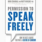 Permission to Speak Freely: How the Best Leaders Cultivate a Culture of Candor | Matt Kincaid,Doug Crandall