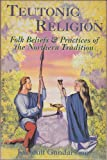 Teutonic Religion: Folk Beliefs and Practices of the Northern Tradition (Llewllyn's Teutonic Magic)