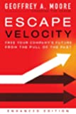 Escape Velocity: Free Your Company's Future from the Pull of the Past