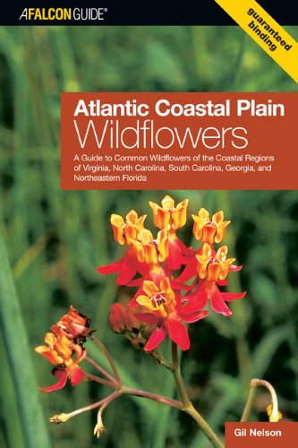 Atlantic Coastal Plain Wildflowers: A Guide to Common Wildflowers of the Coastal Regions of Virginia, North Carolina, South Carolina, Georgia, and Northeastern Florida (Wildflower Series)