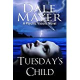 Tuesday's Child (Book 1 of Psychic Visions, a paranormal romantic suspense) ~ Dale Mayer