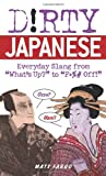 Dirty Japanese: Everyday Slang from Whats Up? to F*%# Off! (Dirty Everyday Slang)