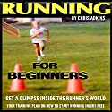 Running for Beginners: Get a Glimpse inside the Runner's World: Your Training Plan on How to Start Running Injury Free Audiobook by Chris Adkins Narrated by Michael Pauley