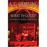 What is Good?: The Search for the Best Way to Liveby A.C. Grayling