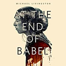 At the End of Babel: A Tor.Com Original (       UNABRIDGED) by Michael Livingston Narrated by Tavia Gilbert