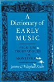 img - for DICTIONARY OF EARLY MUSIC: FROM THE TROUBADOURS TO MONTEVERDI book / textbook / text book