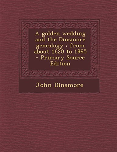 A Golden Wedding and the Dinsmore Genealogy: From about 1620 to 1865 - Primary Source Edition