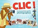 Clic ! - Le manuel des petits photogr...