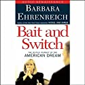 Bait and Switch: The (Futile) Pursuit of the American Dream (       UNABRIDGED) by Barbara Ehrenreich Narrated by Anne Twomey