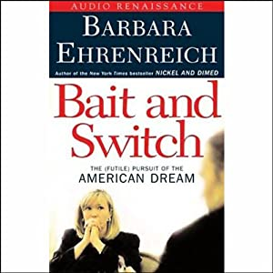 Bait and Switch: The (Futile) Pursuit of the American Dream | [Barbara Ehrenreich]