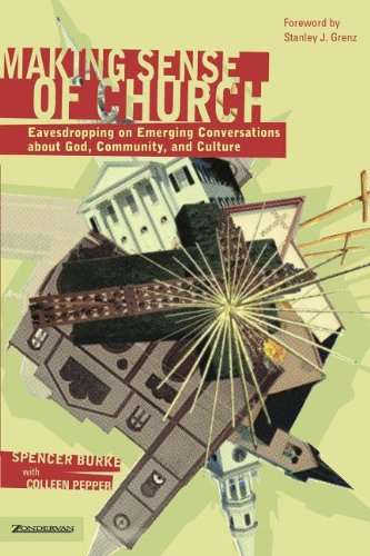 Making Sense of Church: Eavesdropping on Emerging Conversations About God, Community, and Culture