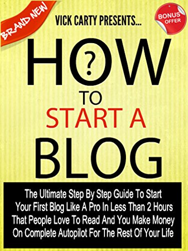 How To Start A Blog: The Ultimate Step By Step Guide To Start Your Blog In Less Than 2 Hours That People Love To Read And You Make Money On Complete Autopilot ... How To Make Money Blogging Book 1) PDF