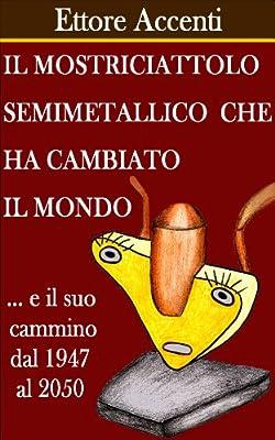 Il mostriciattolo semimetallico che ha cambiato il mondo (Capire la tecnologia divertendosi Vol. 1) (Italian Edition)