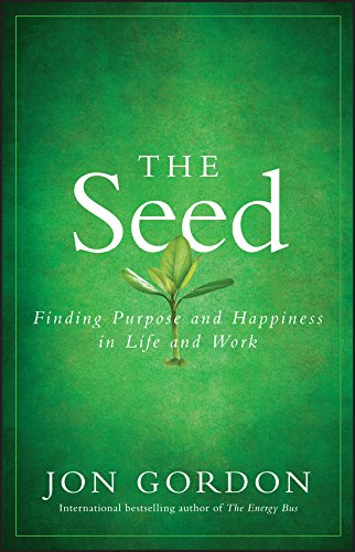 Download The Seed: Finding Purpose and Happiness in Life and Work