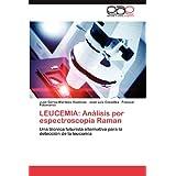 Leucemia: Análisis Por Espectroscopia Ra: Una técnica futurista alternativa para la detección de la leucemia