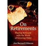 On Retirements: Playing Seriously with the Work of Growing Oldby Jon Barnard Gilmore
