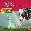 Indianer - Sitting Bull, Red Cloud und ihre Erben (Abenteuer & Wissen):  Audiobook by Maja Nielsen Narrated by Frank Arnold