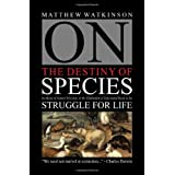 On the Destiny of Species by Means of Natural Selection, or the Elimination of Unfavoured Races in the Struggle for Lifeby Matthew Watkinson
