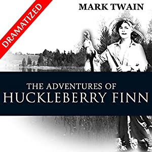 The Complete Adventures of Huckleberry Finn and Tom Sawyer (Dramatized) Audiobook