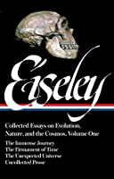 Loren Eiseley: Collected Essays on Evolution, Nature, and the Cosmos, Vol. I: The Immense Journey, The Firmament of Time, The Unexpected Universe, Uncollected Writings