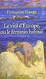 Le viol d'Europe ou le féminin bafoué par Gange