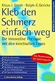 Kleb den Schmerz einfach weg: Die innovative Therapie mit den kinetischen Tapes - Klaus J. Groth, Ralph-E. Gericke