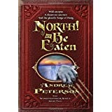 North! Or Be Eaten: Wild escapes. A desperate journey. And the ghastly Fangs of Dang.by Andrew Peterson