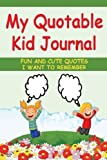 My Quotable Kid Journal: Keep record of the funny things kids say in this kids quote memory book. My quotable kid journal is an easy to grab book with pages for over 125 entries. A forever keepsake!