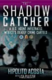 The Shadow Catcher: A U.S. Agent Infiltrates Mexicos Deadly Crime Cartels