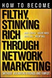 img - for How to Become Filthy, Stinking Rich Through Network Marketing: Without Alienating Friends and Family book / textbook / text book