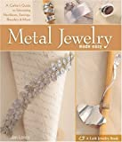 Metal Jewelry Made Easy: A Crafter's Guide to Fabricating Necklaces, Earrings, Bracelets & More (Lark Jewelry & Beading)