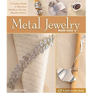 Metal Jewelry Made Easy: A Crafter's Guide to Fabricating Necklaces, Earrings, Bracelets & More (A Lark Jewelry Book)