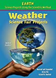 Weather Science Fair Projects (Earth Science Projects Using the Scientific Method)