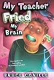 My Teacher Fried My Brains (My Teacher Books)