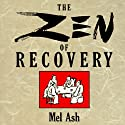 The Zen of Recovery (       UNABRIDGED) by Mel Ash Narrated by Kevin Young