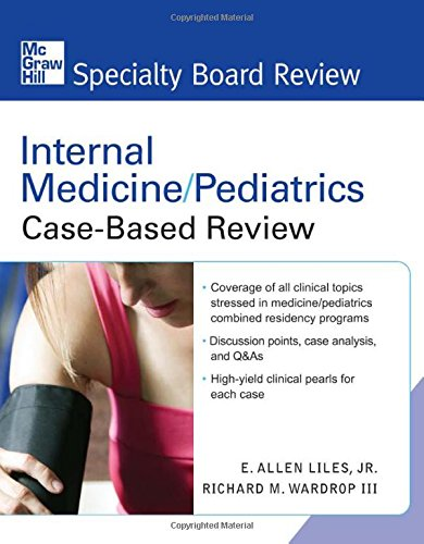 Internal Medicine/Pediatrics Case-Based Review (Mcgraw-Hill Specialty Board Review)