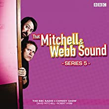 That Mitchell and Webb Sound: Series 5: The BBC Radio 4 comedy sketch show  by Robert Webb, David Mitchell Narrated by David Mitchell, Robert Webb