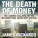 The Death of Money: The Coming Collapse of the International Monetary System (       UNABRIDGED) by James Rickards Narrated by Sean Pratt