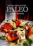 Delicious, Quick & Simple - Paleo Lunch Recipes (Paleo cookbook for the real Paleo diet eaters - Paleo lunch cookbook) (Delicious, Quick and Simple Recipes)